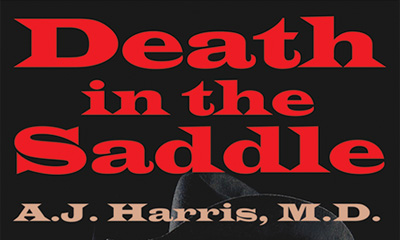 Death in the Saddle, Not a Western! - by A.J. Harris, M.D.